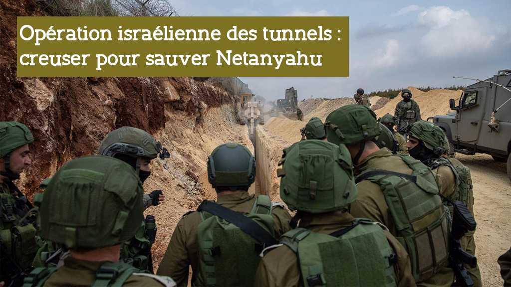 Opération israélienne pour détruire «les tunnels du Hezbollah»: creuser pour sauver Netanyahu
